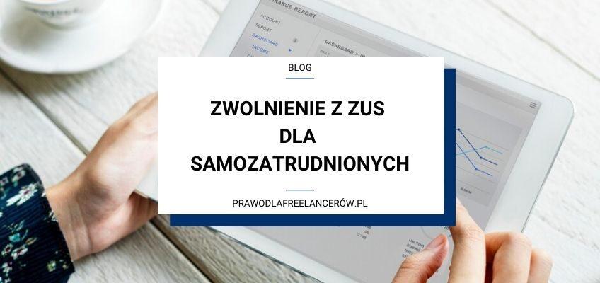 Zwolnienie z ZUS dla samozatrudnionych freelancerów.